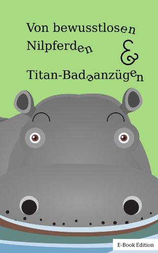 Von bewusstlosen Nilpferden & Titan-Badeanzügen